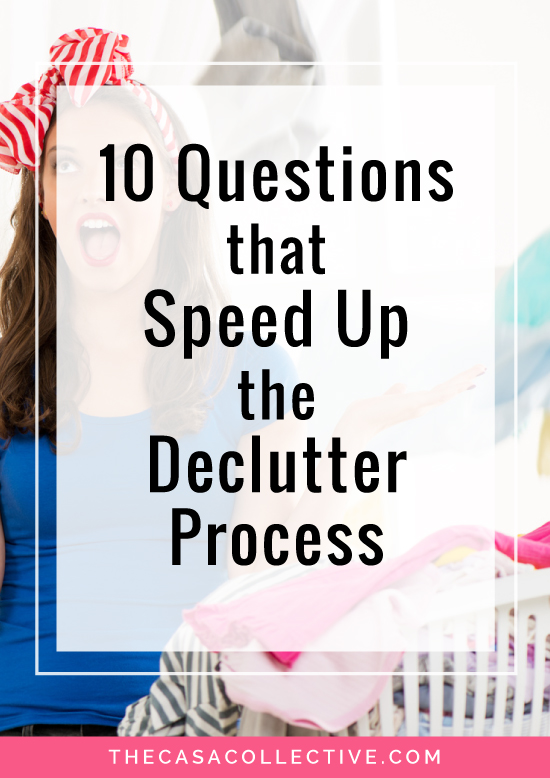 Speed up the declutter process with these 10 questions you should ask yourself when trying to decide whether to keep an item or toss it. | 10 Questions that Speed Up the Declutter Process | #declutter #oganizing | thecasacollective.com