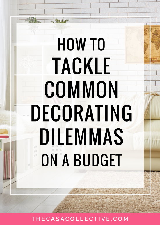 How To Tackle Common Decorating Dilemmas on a Budget | #decoratingdilemmas #interiordecorating #budgetdecorating | TheCasaCollective.com