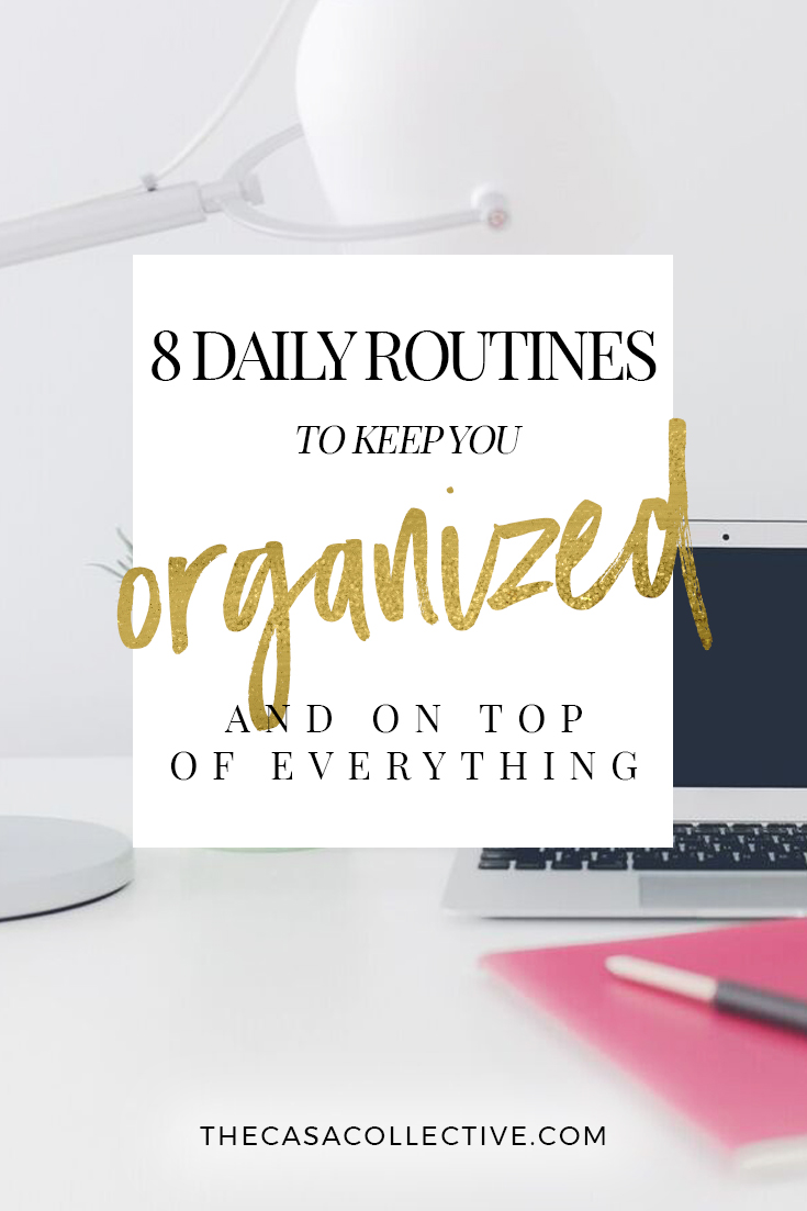 Here are 8 daily routines you can easily add to your day, starting today. They will help you stay organized, are easy to implement and won't cost a dime!   TheCasaCollective.com   #organizingtips #dailyroutines #organizing