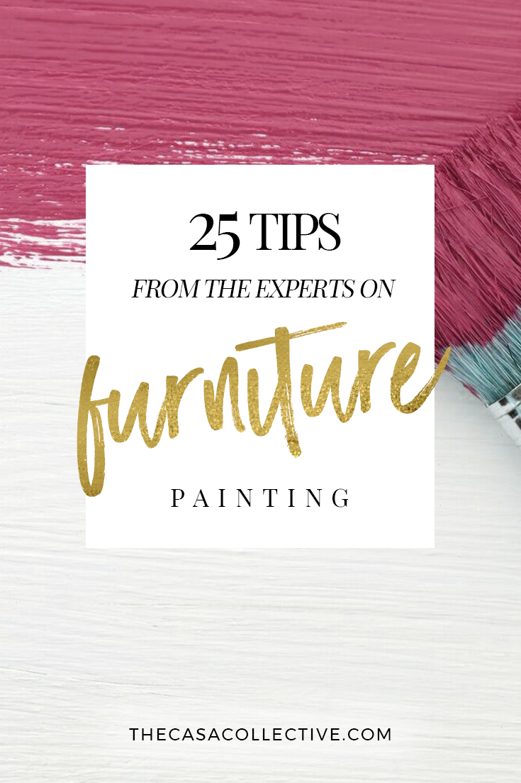 25 Furniture Painting Tips From the Experts | We checked with several of the top DIY bloggers and painting experts to find out what furniture painting tips they had to share. Here's a collection of their best tips. | TheCasaCollective.com | #furniturepaintingtips #paintingfurniture #paint #furniture #diy