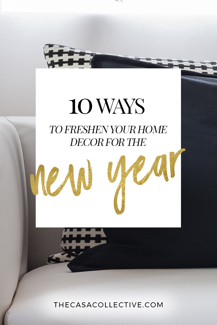 10 Ways to Freshen Your Home For the New Year | The Casa Collective | #freshenyourhome #decoratingtips #interiordecorating #interiordesign