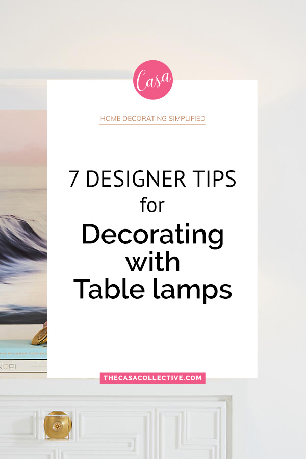 7 Designer Tips for Decorating with Table Lamps | Lighting is one of the most important details in a space and can quickly elevate its style. Follow these simple tips for decorating with table lamps from designer Vern Yip. | TheCasaCollective.com | #decoratingwithtablelamps #tablelamps #interiordesign #designertips #lighting #vernyip