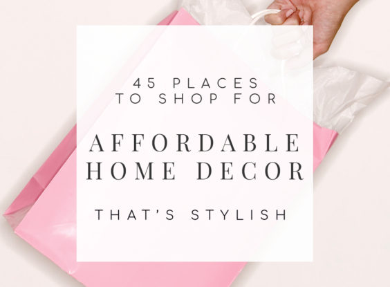 45 Places to Shop for Affordable Home Decor