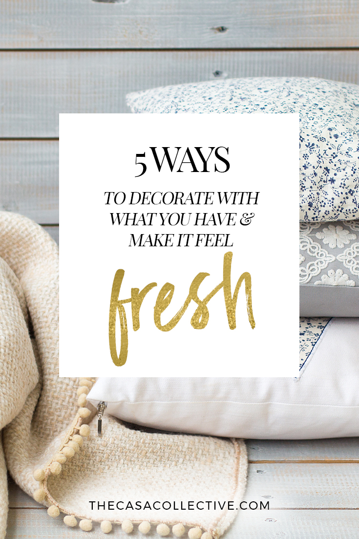 5 Ways Decorate with What You Have & Make it Feel Fresh   To give your home a makeover, you don't have to throw everything out. Follow these tips on how to decorate with what you have and make your home feel fresh and stylish on a budget.   TheCasaCollective.com   #decoratewithwhatyouhave #decoratingideas #budgetdecorating #inexpensivedecorating #interiordecorating