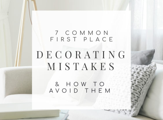 7 Common First Apartment Decorating Mistakes (and How to Avoid Them)