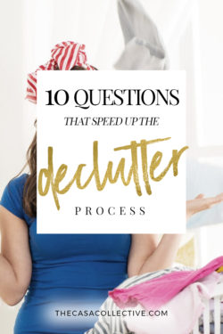 Speed up the declutter process with these 10 questions you should ask yourself when trying to decide whether to keep an item or toss it.   10 Questions that Speed Up the Declutter Process   #declutter #oganizing   thecasacollective.com