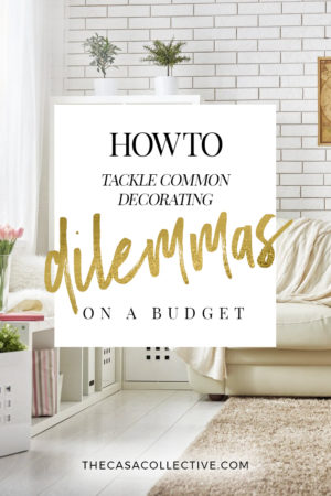 How To Tackle Common Decorating Dilemmas on a Budget   #decoratingdilemmas #interiordecorating #budgetdecorating   TheCasaCollective.com