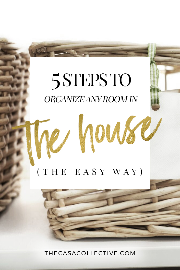 Are you ready to get your house organized? To help you out, here are 5 steps to help you organize any room in your home easily and efficiently. | TheCasaCollective.com #organizingtips #organizeanyroom #homeorganization