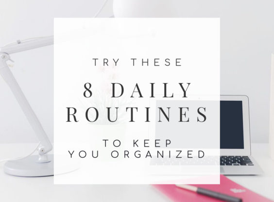 8 Daily Routines to Keep You Organized