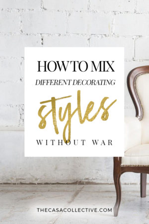 Whether you want to blend your own contrasting tastes or share a space with someone else, these tips will show you how to mix decorating styles & make it work.   TheCasaCollective.com   #mixingdecoratingstyles #interiordesign #mixingstyles #interiordecorating