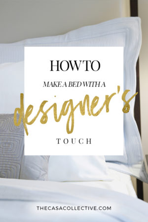 How to Make a Bed With a Designer's Touch | Have you ever wondered how to make a bed like designers do in the magazines? These simple steps will show you how you can make your bed picture perfect. | thecasacollective.com | #howtomakeabed #beds #bedroom #interiordesign