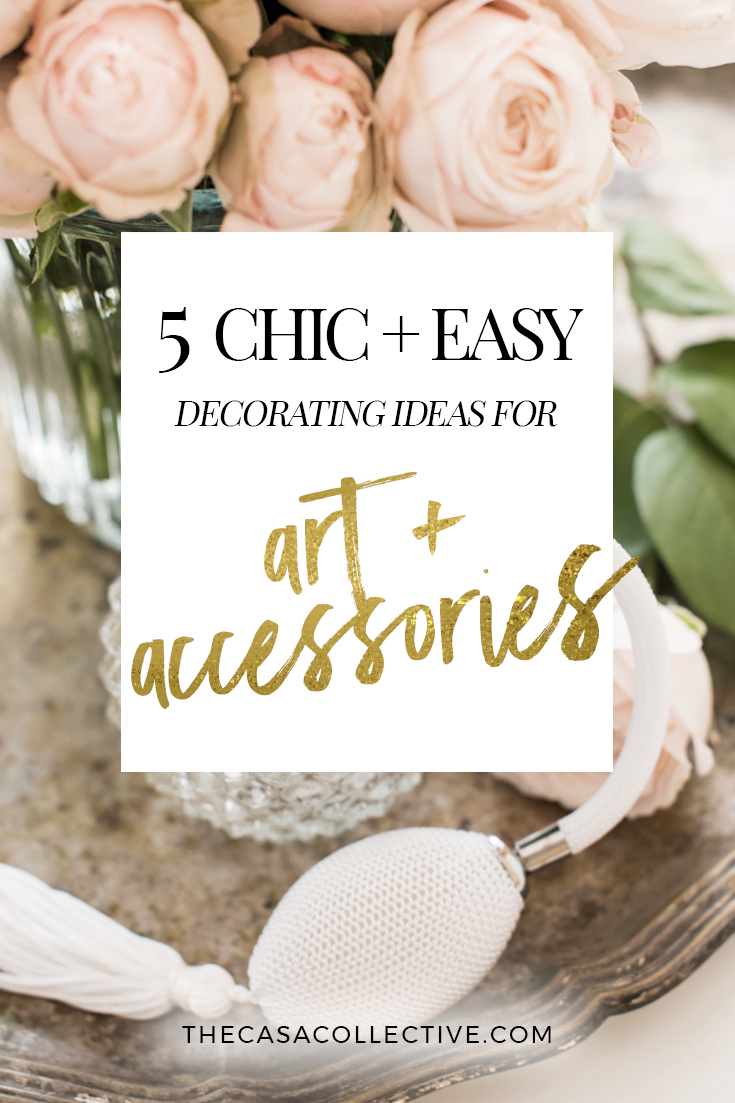 5 Easy Decorating Ideas for Art & Accessories | | TheCasaCollective.com | #decoratingideas #easydecoratingideas #displayingart #decoratingwithaccessories #decoratingwithart #homedecorating