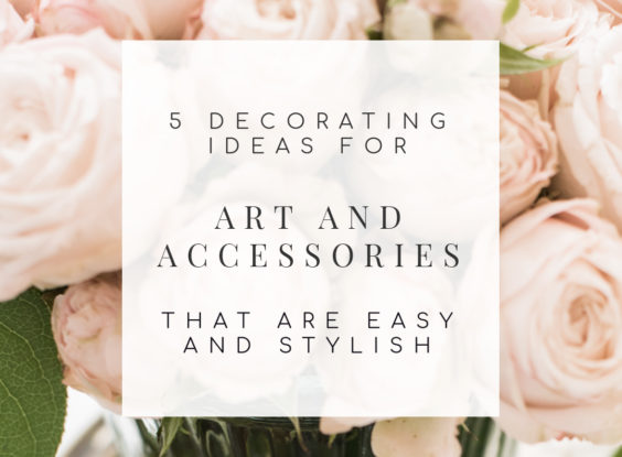 5 Easy Decorating Ideas for Art & Accessories