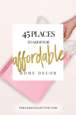 45 Places to Shop for Affordable Home Decor | Ready to update your home without spending a fortune? Here's a list of 45 places to shop for affordable home decor to get the look you want for less! | TheCasaCollective.com | #affordablehomedecor | #homedecor #homedecorshoppingsources #shoppingsources #interiordecorating #interiordesign