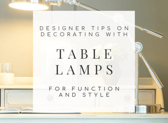 7 Designer Tips for Decorating with Table Lamps