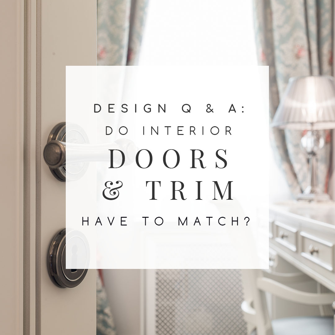 design q a do interior doors and trim have to match