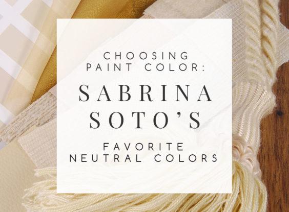 Choosing Paint Color: Sabrina Soto's Favorite Neutral Colors