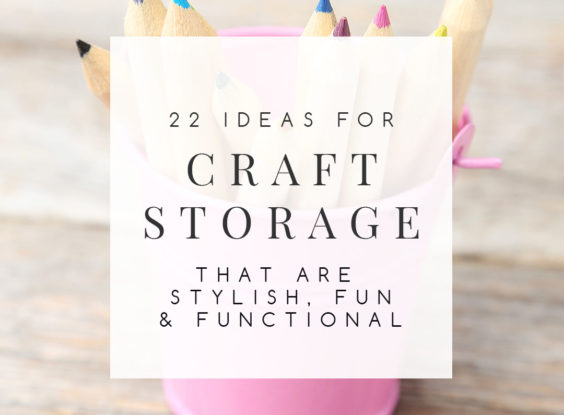 22 Craft Storage Ideas: Clever and Creative Ways to Get Organized
