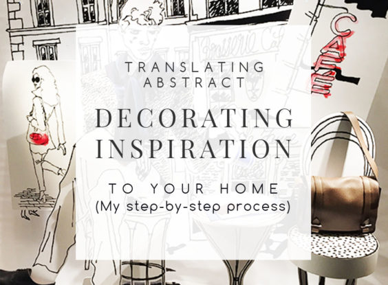 How To Translate Abstract Decorating Inspiration To Your Home (My Step-by-Step Process)