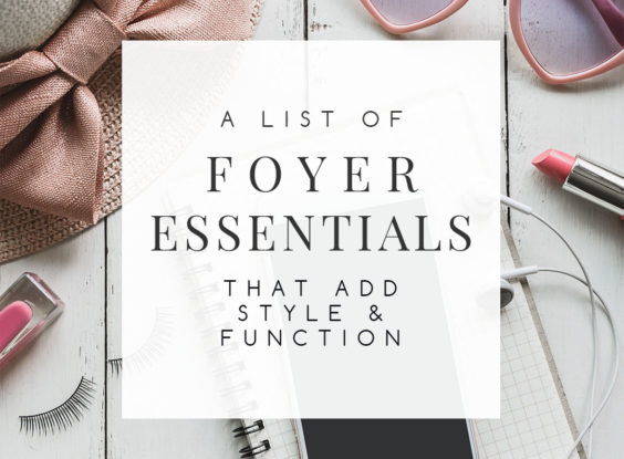 Foyer Essentials: 6 Must-Have Items for a Functional and Stylish Entryway