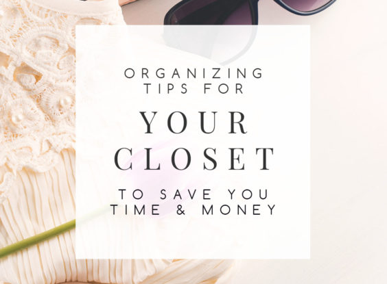 10 Tips for Organizing Your Closet to Save Time & Money