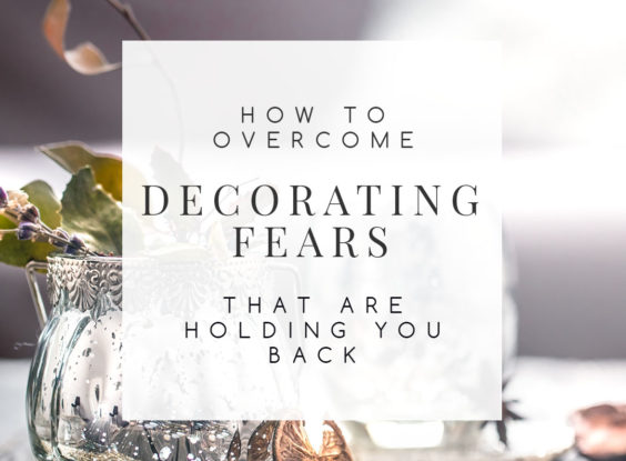Could fear be what's holding you back from start or finishing the process of decorating your home? Find out if any of these common decorating fears are getting in your way. | TheCasaCollective.com | #decoratingfears #interiordecorating #interiordesign #decoratingblog #interdesignblog #interiordecoratingblog #interiordecoratingtips #interiordesigntips